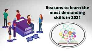 The most demanding skills in 2021 and Why you should learn Them
