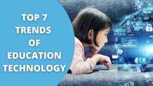 Top 7 trends of education technology in 2021