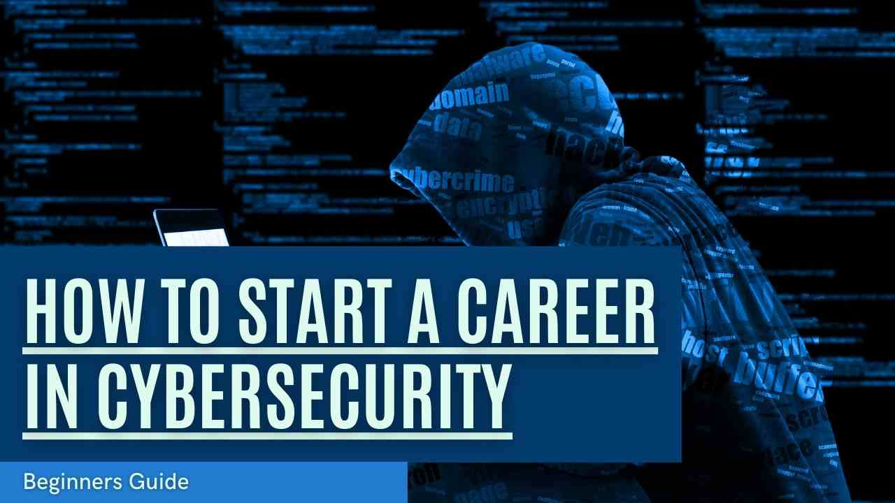 How To Start A Career in Cybersecurity: The Ultimate Guide for 2021