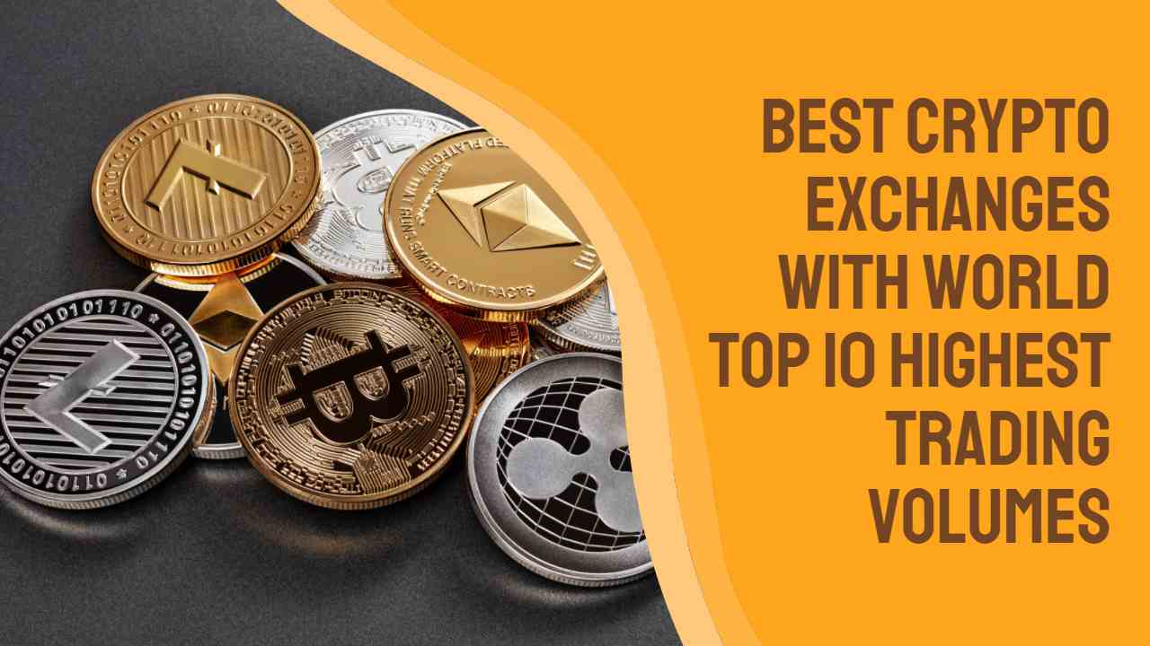 World's Top 10 Best Exchange for cryptocurrency with  Highest Trading Volumes