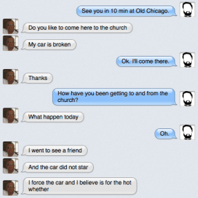 A conversation between William and me over the summer. His car was broken, but he was still kind and William.