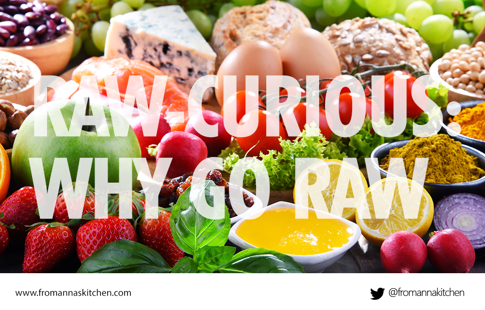 Raw-curious: Why you should try a raw food diet, an overview From Anna's Kitchen (www.fromannaskitchen.com)