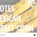 Elotes / Mexican Street Corn recipe From Anna's Kitchen (www.fromannaskitchen.com)