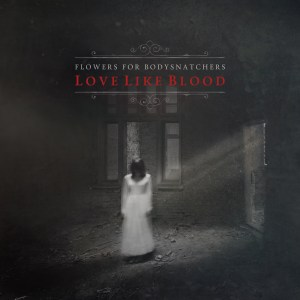 Review: Flowers for Bodysnatchers - Love Like Blood