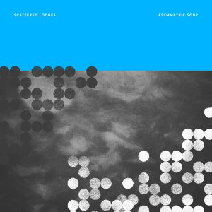 Review: Scattered Lodges - Asymmetric Soup