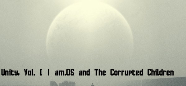 Ep. 36: Unity, Vol. I | am.OS and The Corrupted Children (with Randal Collier-Ford)