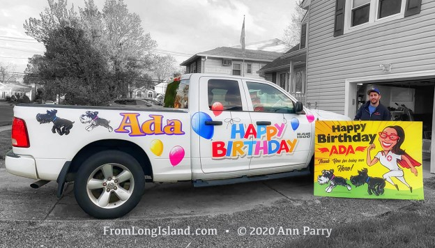 Seaford, New York, U.S. May 5, 2020. JOEY CESTARE decorates his truck and makes sign with 'Happy Birthday Ada, Thank You for being our Hero!' and 2 schnauzers, for friend, nurse Ada Cea, a COVID-19 frontline healthcare worker at North Shore University Hospital, Northwell Health, on Long Island, during novel coronavirus pandemic. (© 2020 Ann Parry, AnnParry.com)