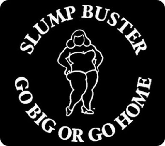 Slump Buster Go Big or Go Home