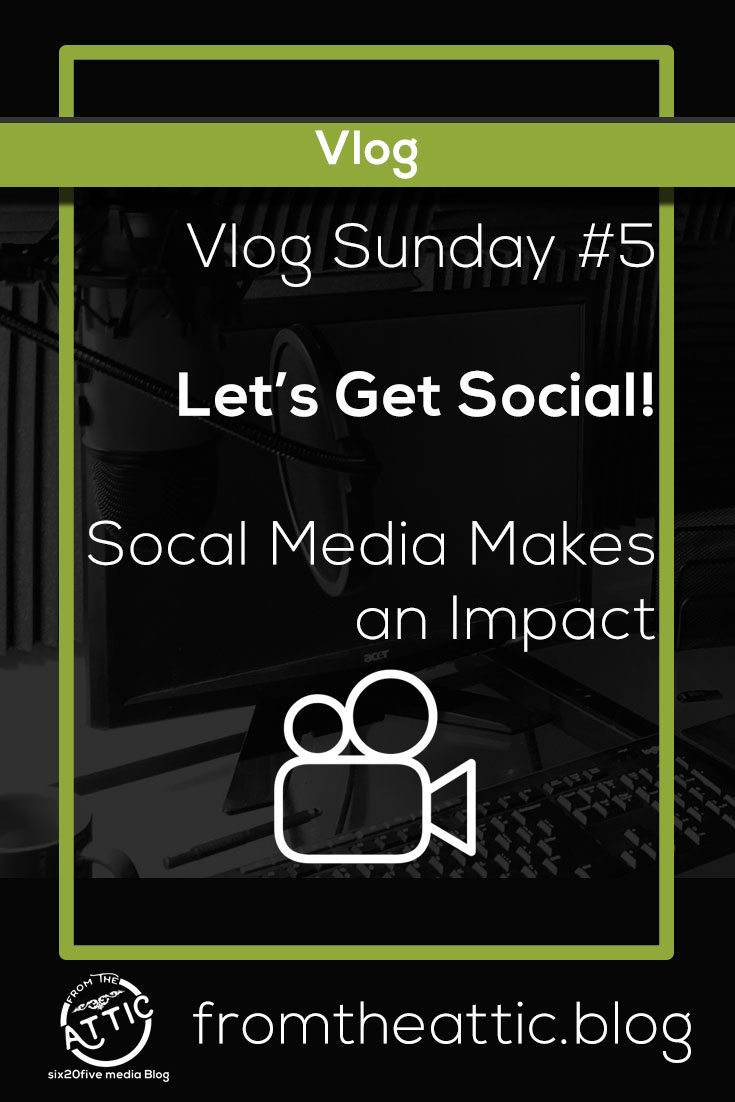 Vlog Sunday #5 - Let's Get Social - From the Attic - six20five Media Blog
