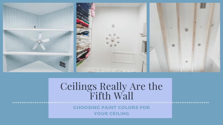 Ceilings Really Are the Fifth Wall: Choosing Paint Colors for Your Ceiling