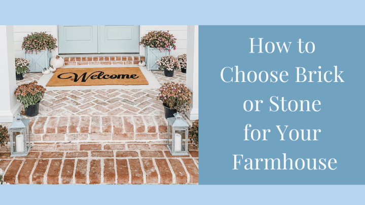 How to Choose Brick or Stone for Your Farmhouse