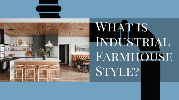What is Industrial Farmhouse Style?