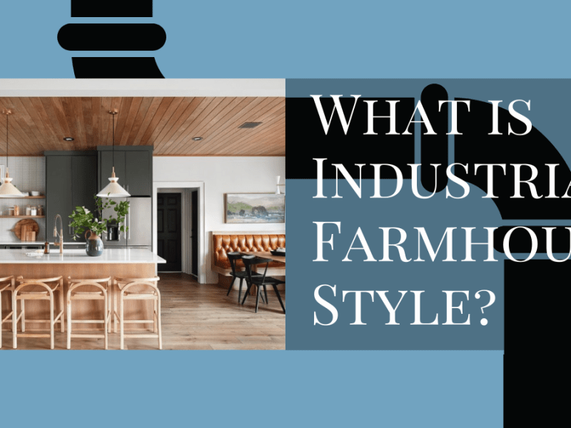 What is Industrial Farmhouse Style