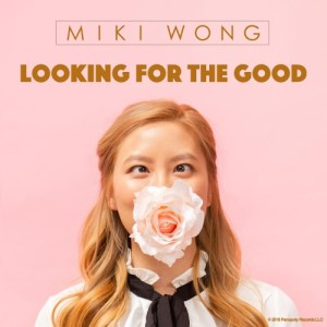 "Miki Wong – ""Looking For the Good"""