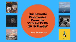 Our Favorite Discoveries from the Official SXSW 2019 Playlist