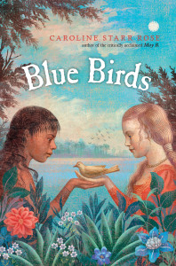 Blue Birds: Insights from Caroline Starr Rose