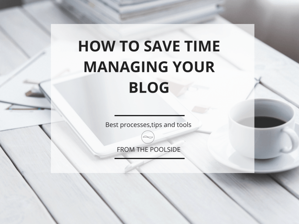 How to save time managing your blog - tips and tools (1/3)