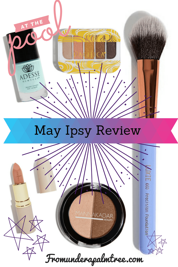 May Ipsy Review by From Under a Palm Tree
