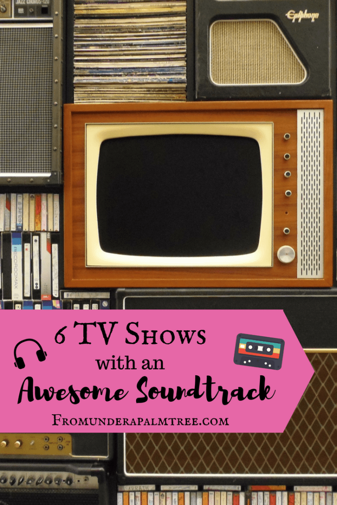 6 TV Shows with an Awesome Soundtrack by From Under a Palm Tree