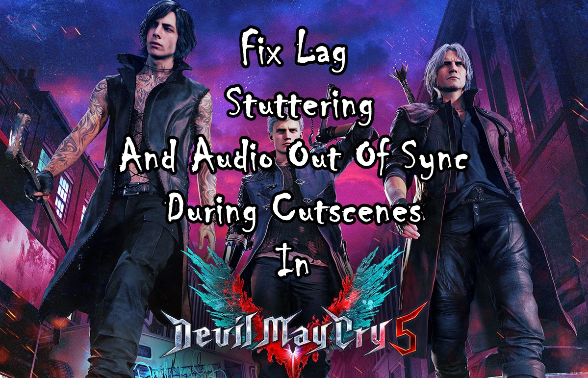 Devil May Cry 5 (DMC) Cutscenes Lag, Stuttering And Audio