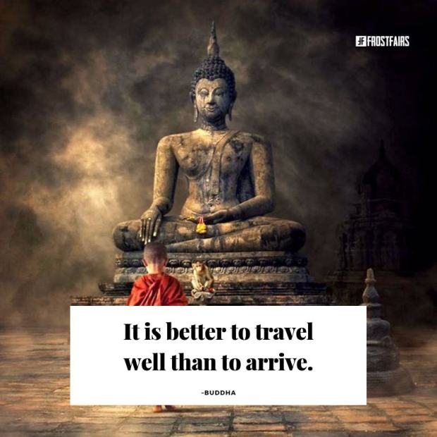 "Quote by Buddha: ""It is better to travel well than to arrive."""