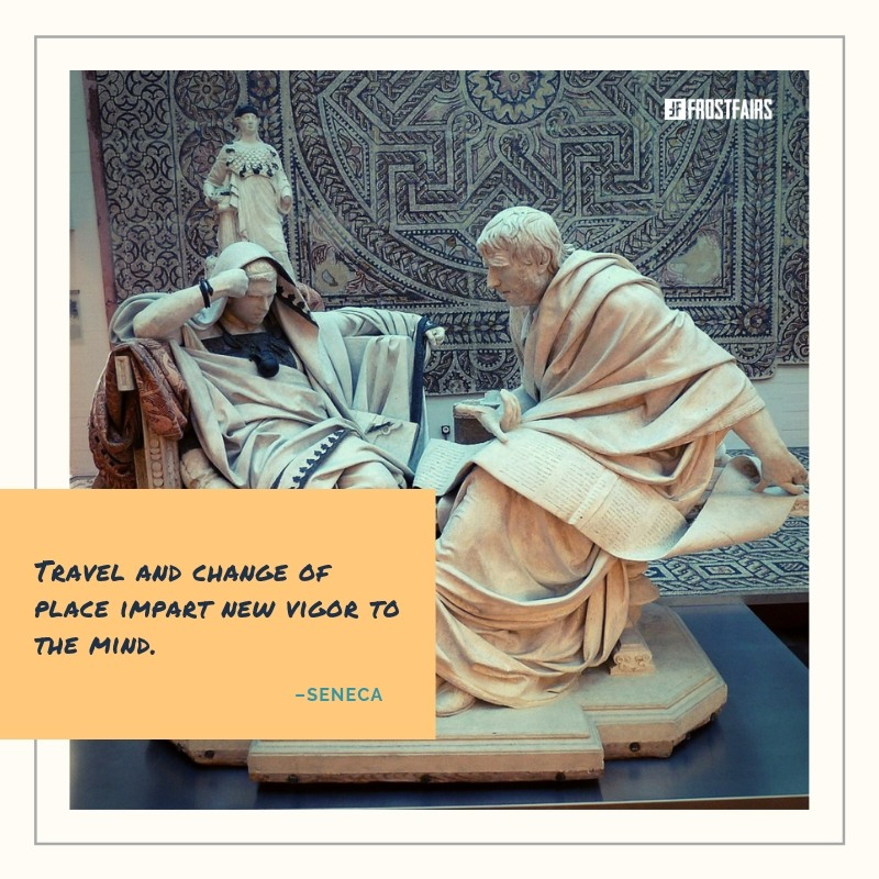 "Quote by Seneca: ""Travel and change of place impart new vigor to the mind."""