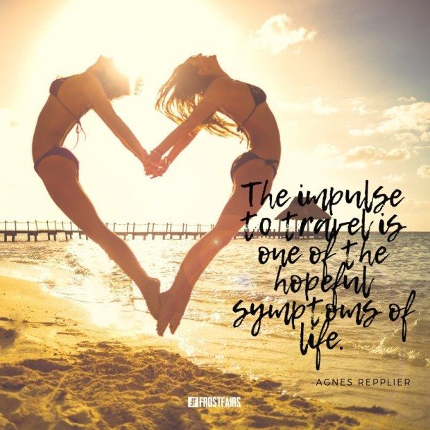"Quote by Agnes Repplier: ""The impulse to travel is one of the hopeful symptoms of life."""