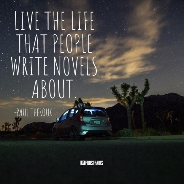 """Quote by Paul Theroux: """"Live the life that people write novels about."""""""