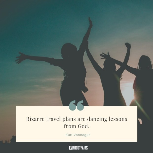 inspirational words about traveling abroad in life by Kurt Vonnegut on the image of dancing girls' silhouette