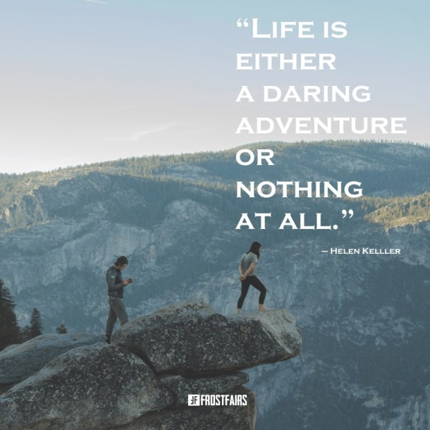 "Quote by Helen Keller: ""Life is either a daring adventure or nothing at all."""