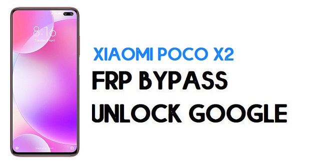 Xiaomi Poco X2 FRP Bypass | Unlock Google Verification (MIUI 12)