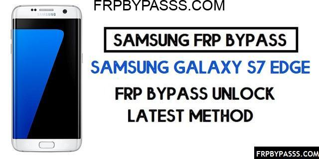 Samsung S7 Edge (SM-G935F/FD) FRP Bypass File (Unlock Google Account)-Latest