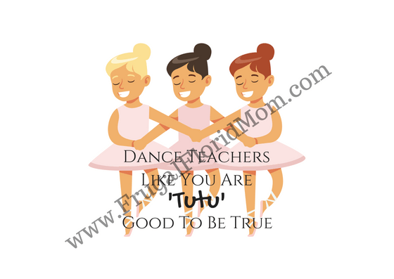 Dance teachers like you are tutu good to be true! (1)