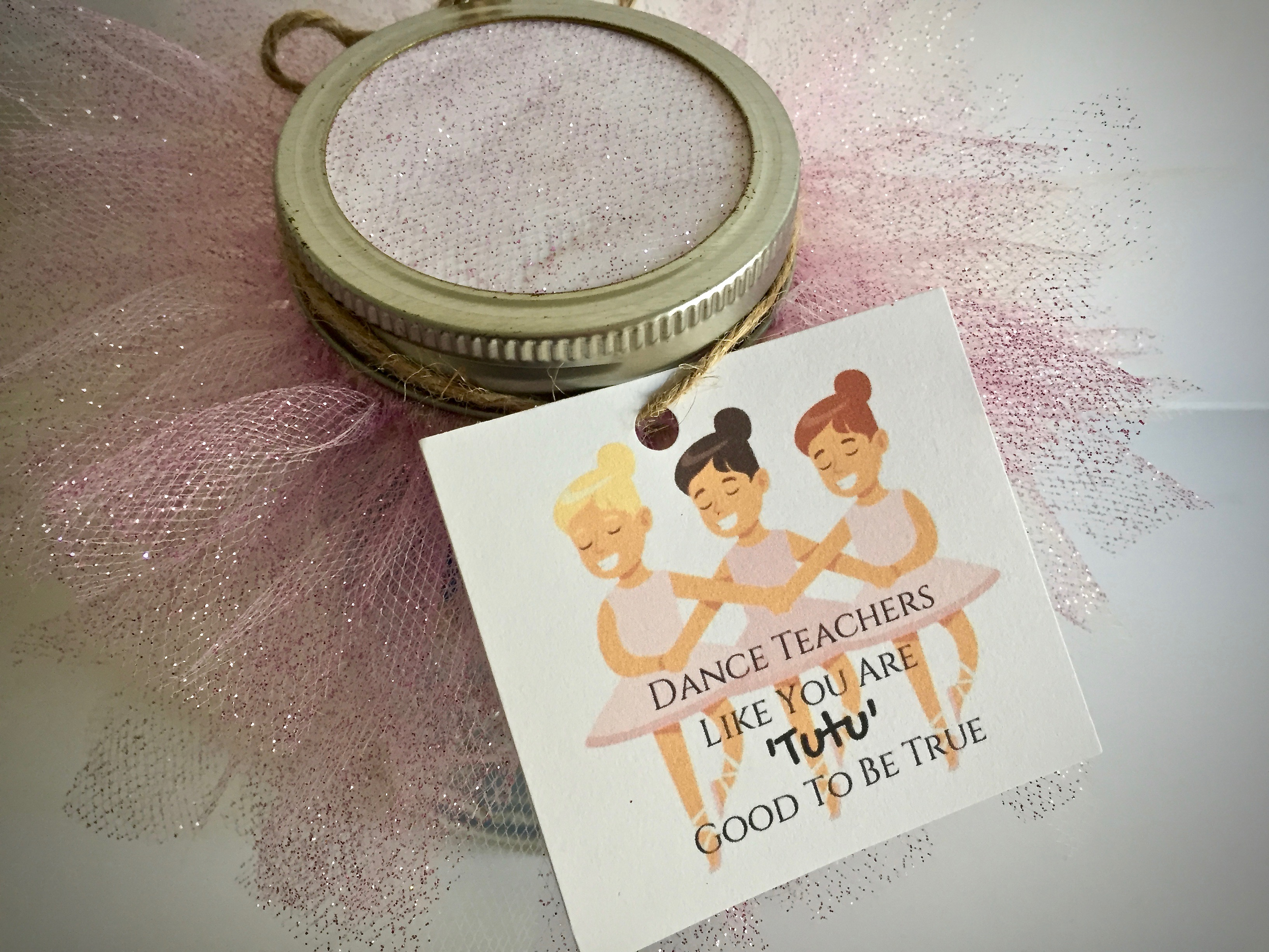 "Jar covered in pink tulle with gift tag that reads ""Dance teachers like you are 'tutu' good to be true"" - Tutu-riffic Gifts For Dancers & Dance Teachers With Printable Gift Tags"