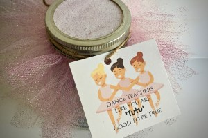 "Jar with candy covered in pink tulle with gift tag that reads ""Dance teachers like you are 'tutu' good to be true"" - Tutu-riffic Gifts For Dancers & Dance Teachers With Printable Gift Tags"