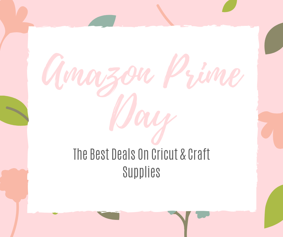 Amazon Prime Day Deals On Cricut And Craft Supplies