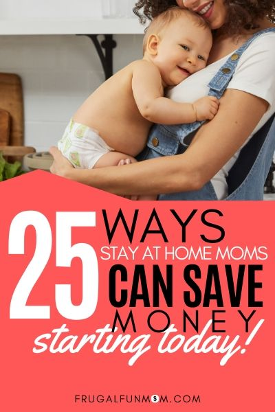 Learn 25 Ways Stay At Home Moms Can Save Money Today! | Frugal Fun Mom