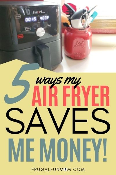5 Ways My Air Fryer Saves Me Money | Frugal Fun Mom