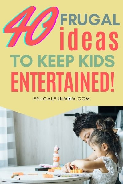40 Frugal Ideas To Keep Kids Entertained