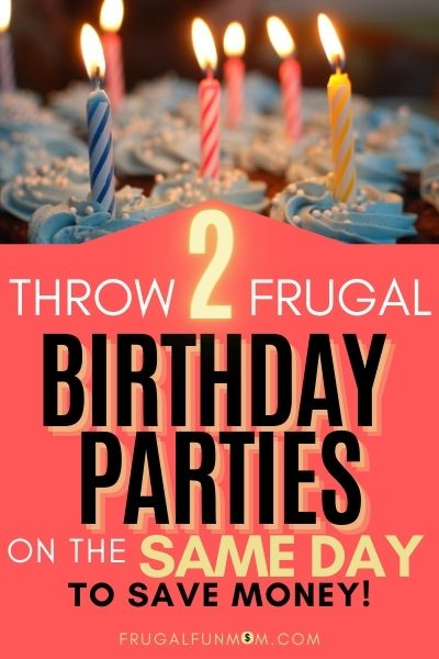 Throw 2 Frugal Birthday Parties On The Same Day To Save Money! | Frugal Fun Mom