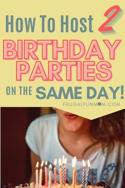 How To Host 2 Birthday Parties On The Same Day! | Frugal Fun Mom