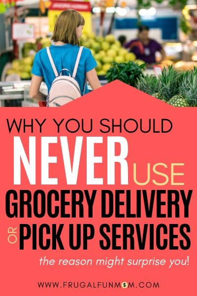 Why You Should Never Use Grocery Delivery or Pickup Services | Frugal Fun Mom