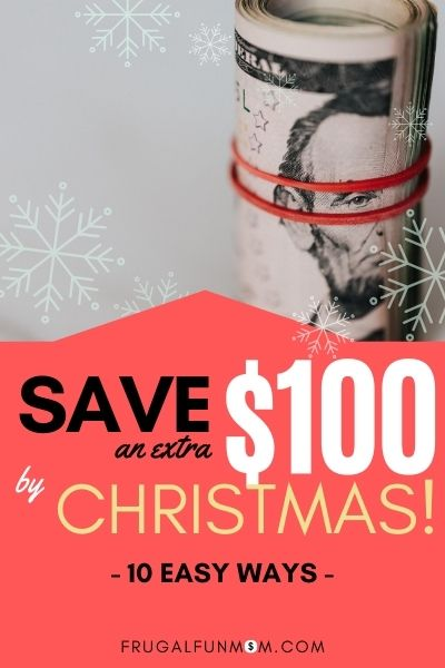 Save An Extra $100 By Christmas - 10 Easy Ways | Frugal Fun Mom