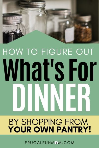 How To Figure Out What's For Dinner At The Last Minute By Shopping From Your Own Pantry | Frugal Fun Mom