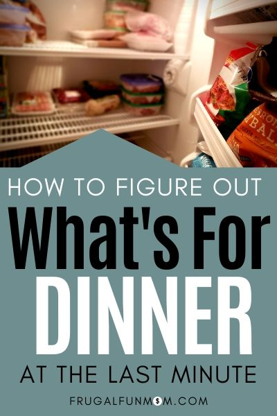 Figure Out What's For Dinner At The Last Minute | Frugal Fun Mom