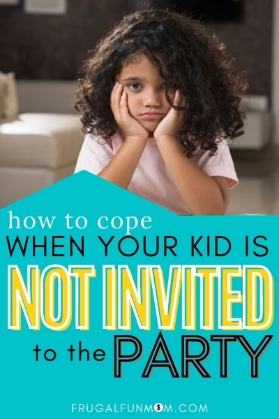 How To Cope When Your Kid Is Not Invited To The Party | Frugal Fun Mom