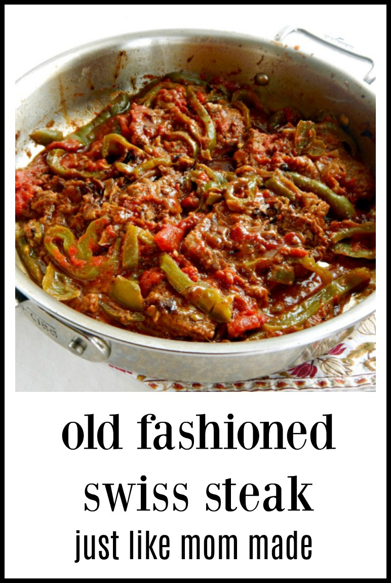 One of my Mom\'s Sunday meals was Swiss Steak & I still love it! I\'m a Grandma now, five times over. That\'s how old this recipe is! So easy, so good! #SwissSteak #OldFashionedSwissSteak. #Swiss Steak #SwissSteakGreenPeppersTomato