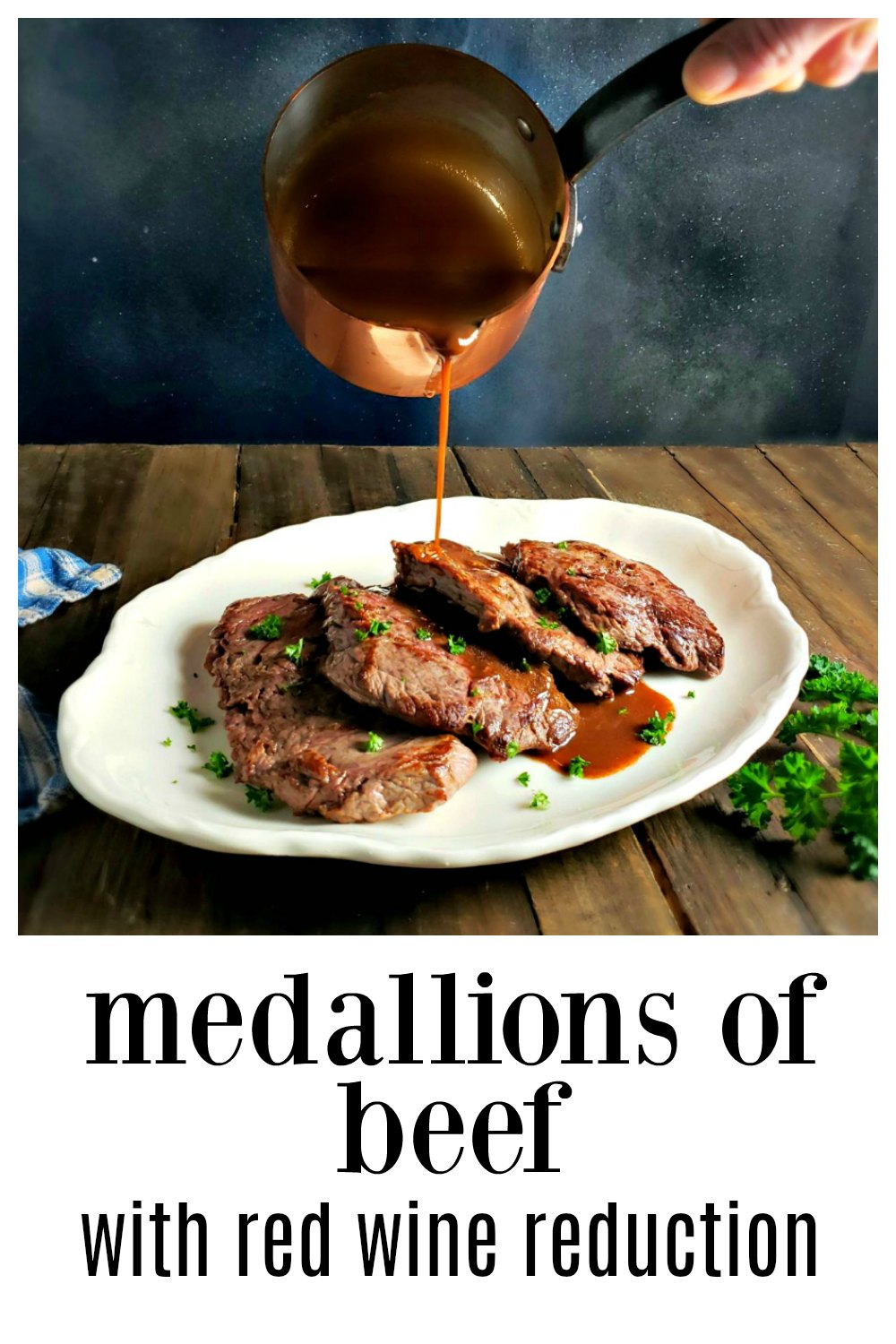 Medallions of Beef with Red Wine Reduction is easy and fast and a beautiful cut for a romantic dinner - and the wine reduction is silky, smooth and glossy. It steals the show! These are a great way to use scrappier parts of Beef Tenderloin or small filets, but this method might save a cheap steak, too. #FiletMignon #FiletMignonRedWineSauce #MedallionsBeefRedWineReduction #SteakWineSauce