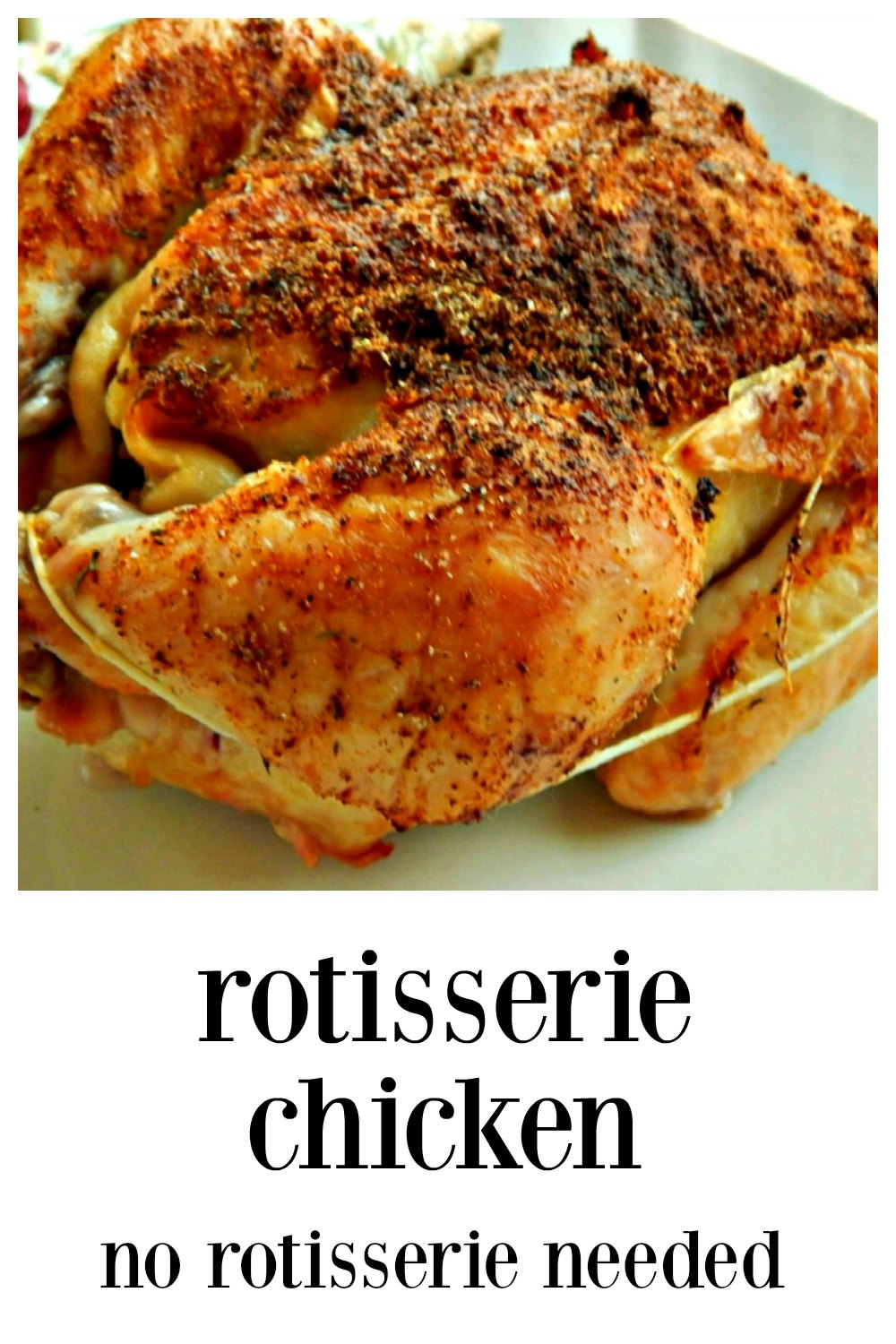 It's super easy to make Rotisserie-Style Chicken (No Rotisserie Needed) at home. It's fabulous, you control the ingredients & it can cost less than store-bought, #NoRotisserieChicken, #RotisserieChickenRecipe #MakeRotisserieChicken