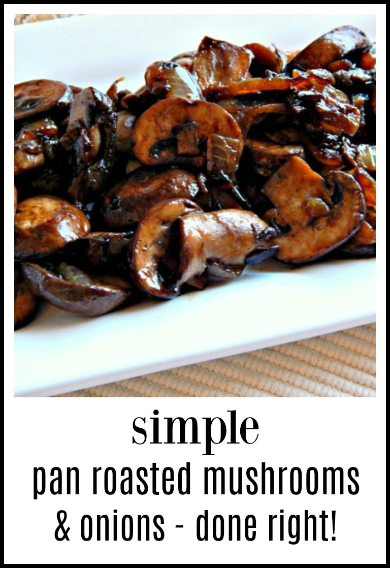 Leave the jars, spices & bottles behind - see how flavorful Pan Roasted Mushrooms & Onions are on their own! Scrumptious! #PanRoastedMushroomsOnions